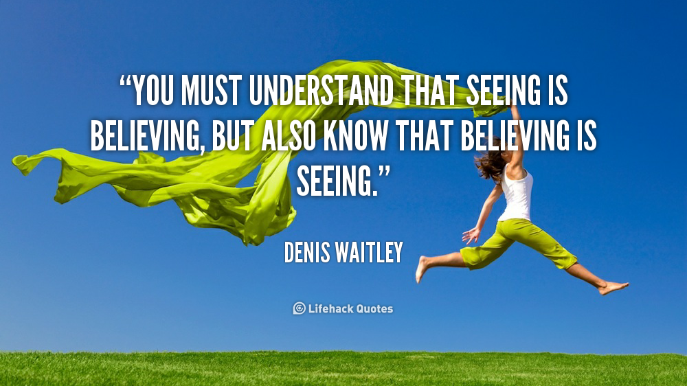 quote-Denis-Waitley-you-must-understand-that-seeing-is-believing-167789