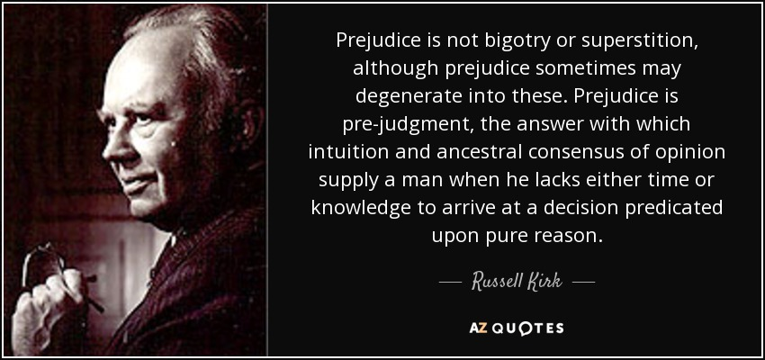 quote-prejudice-is-not-bigotry-or-superstition-although-prejudice-sometimes-may-degenerate-russell-kirk-91-20-09